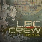 Haven't You Heard by L.B.C. Crew