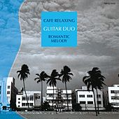 Play & Download Cafe Relaxing : Romantic Melody by The Guitar Duo | Napster