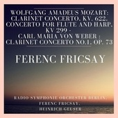 Play & Download Wolfgang Amadeus Mozart: Clarinet Concerto, KV. 622, Concerto for Flute and Harp, KV 299 - Carl Maria Von Weber : Clarinet Concerto No.1, Op. 73 by RIAS Symphony Orchestra | Napster