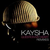 Play & Download Question My Heart (Remixes) by Kaysha | Napster