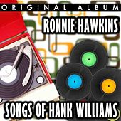 Play & Download Ronnie Hawkins Sings The Songs Of Hank Williams by Ronnie Hawkins | Napster