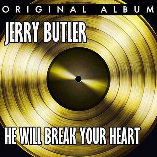 He Will Break Your Heart by Jerry Butler