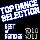Play & Download Top Dance Selection: Best of Remixes of 2010 and 2011 by Various Artists | Napster