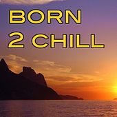 Play & Download Born 2 Chill by Various Artists | Napster