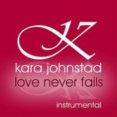 Play & Download Love Never Fails (Instrumental) by Kara Johnstad | Napster
