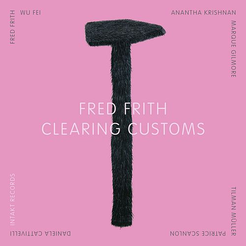 Play & Download Clearing Customs by Fred Frith | Napster