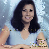 Tu Presencia by Nancy Ramirez