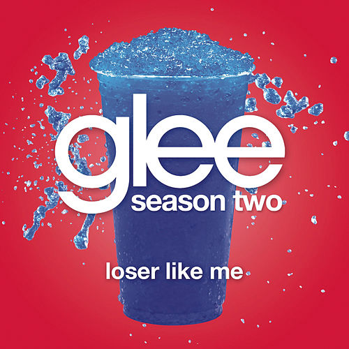 Loser Like Me (Glee Cast Version) by Glee Cast