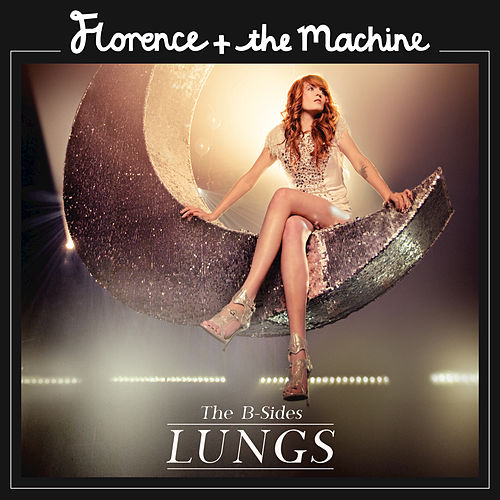 Lungs: The B-Sides by Florence + The Machine