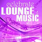 Play & Download Celebrate Lounge Music, Vol. 2 (Relaxing Chillhouse Tunes, Beachbar Style) by Various Artists | Napster