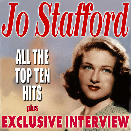 Play & Download All The Top Ten Hits (Plus Exclusive Interview) by Jo Stafford | Napster