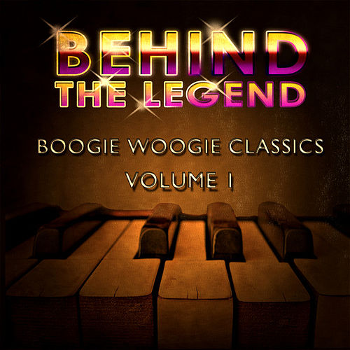 Play & Download Behind The Legend Of Boogie Woogie Classics  Vol 1 by Various Artists | Napster