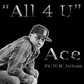 Play & Download All 4 U (feat.  Hi W. Jackson) by Ace | Napster