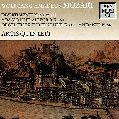 Mozart: Divertimenti K. 240 & 270 / Adagio und Allegro K. 594 / Orgelstuck fur eine Uhr K. 608 / Andante by Arcis Quintet