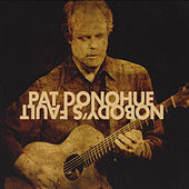 Play & Download Nobody's Fault by Pat Donohue | Napster