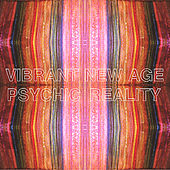 Vibrant New Age by Psychic Reality