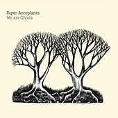 Play & Download We Are Ghosts by Paper Aeroplanes | Napster