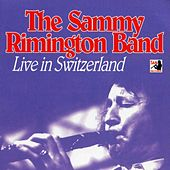 Play & Download Live In Switzerland by Sammy Rimington Band | Napster