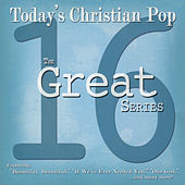 The Great 16 Series: Today's Christian Pop by Various Artists