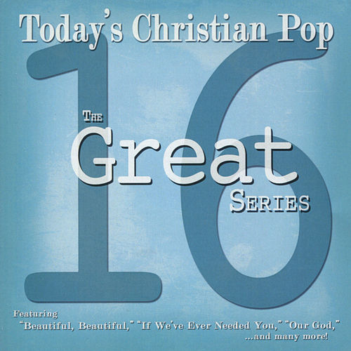 Play & Download The Great 16 Series: Today's Christian Pop by Various Artists | Napster