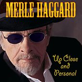 Play & Download Up Close And Personal by Merle Haggard | Napster