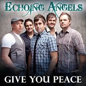 Play & Download Give You Peace - Single by Echoing Angels | Napster