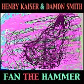 Play & Download Fan the Hammer by Henry Kaiser | Napster