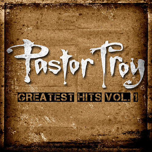 Play & Download Greatest Hits vol. 1 by Pastor Troy | Napster