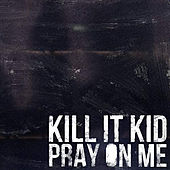 Pray On Me by Kill It Kid