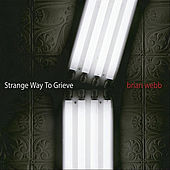 Play & Download Strange Way To Grieve by Brian Webb | Napster