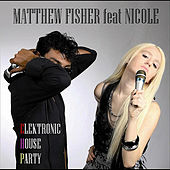 Play & Download Elektronic House Party (feat. Nicole) by Matthew Fisher | Napster