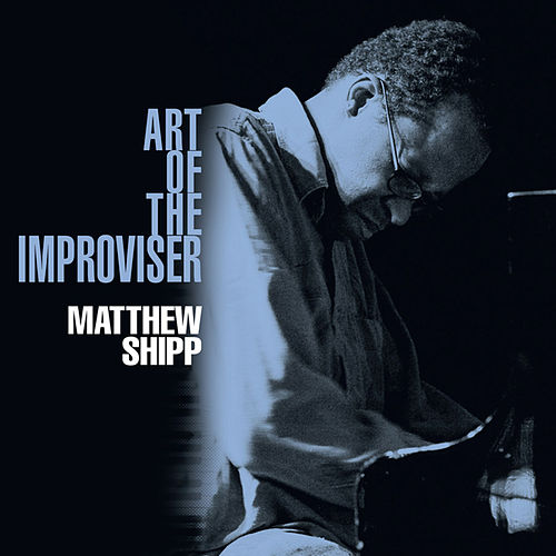 Art of the Improviser by Matthew Shipp