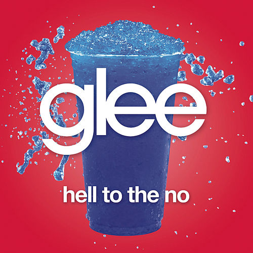 Play & Download Hell To The No (Glee Cast Version) by Glee Cast | Napster