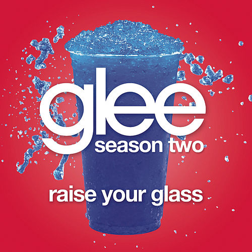 Raise Your Glass (Glee Cast Version) by Glee Cast