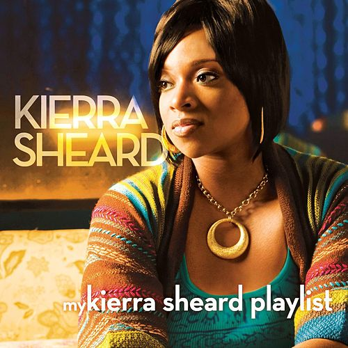 Play & Download My Kierra Sheard Playlist by Kierra 'Kiki' Sheard | Napster