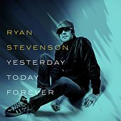 Play & Download Yesterday, Today, Forever by Ryan Stevenson | Napster