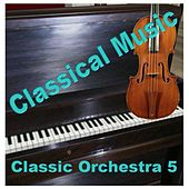 Play & Download Classic Orchestra 5 by Various Artists | Napster