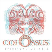 Play & Download Spiritual Myiasis by Colossus | Napster