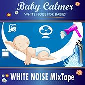 Play & Download Baby Calmer: White Noise for Babies MixTape by Soothing White Noise for Relaxation | Napster
