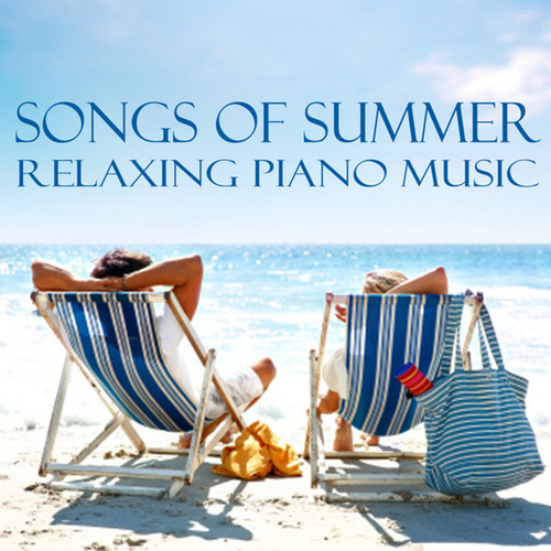 Songs About Summer - Relaxing Piano Music by Relaxing Piano Music