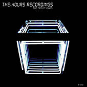 The:Hours Recordings - The Debut Years by Various Artists