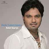 Play & Download Hayto Tomari Jannya by Babul Supriyo | Napster