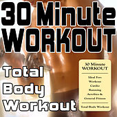 Play & Download 30 Minute Workout (Ideal For: Workout, Cardio, Running, Aerobics & General Fitness) [Total Body Workout] by Various Artists | Napster
