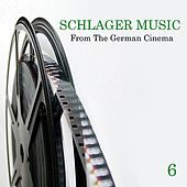 Schlager Music from the German Cinema, Vol. 6 by Various Artists