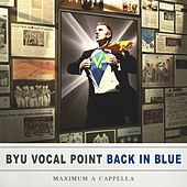 Back in Blue: Maximum A Cappella by BYU Vocal Point