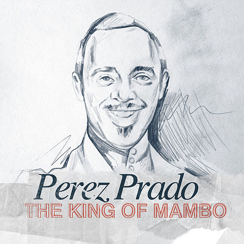 Play & Download The King of Mambo by Perez Prado | Napster