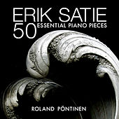 Play & Download Erik Satie: 50 Essential Piano Pieces by Roland Pöntinen | Napster