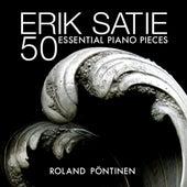 Erik Satie: 50 Essential Piano Pieces by Roland Pöntinen