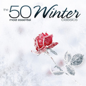 The 50 Most Essential Winter Classics by Various Artists
