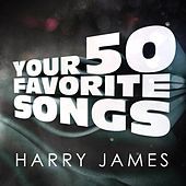 Harry James - Your 50 Favorite Songs by Various Artists